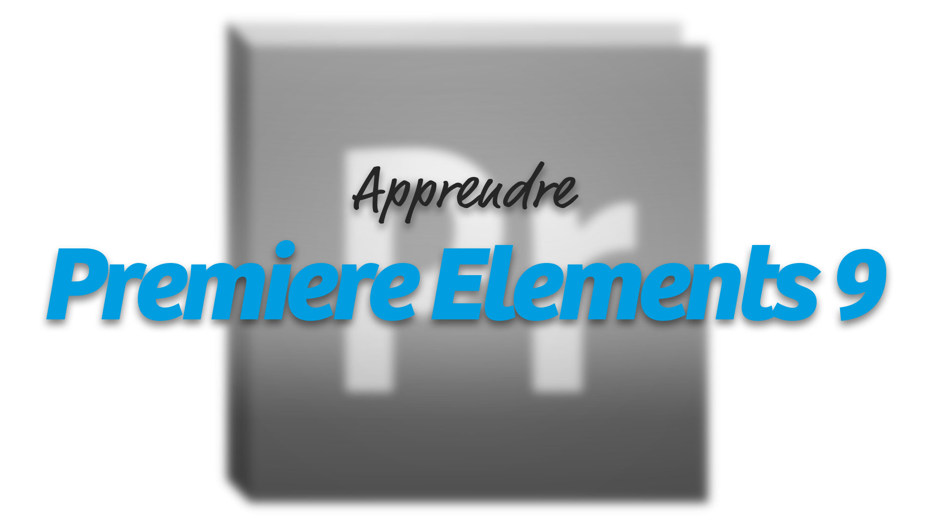 Apprendre Adobe Premiere Elements 9