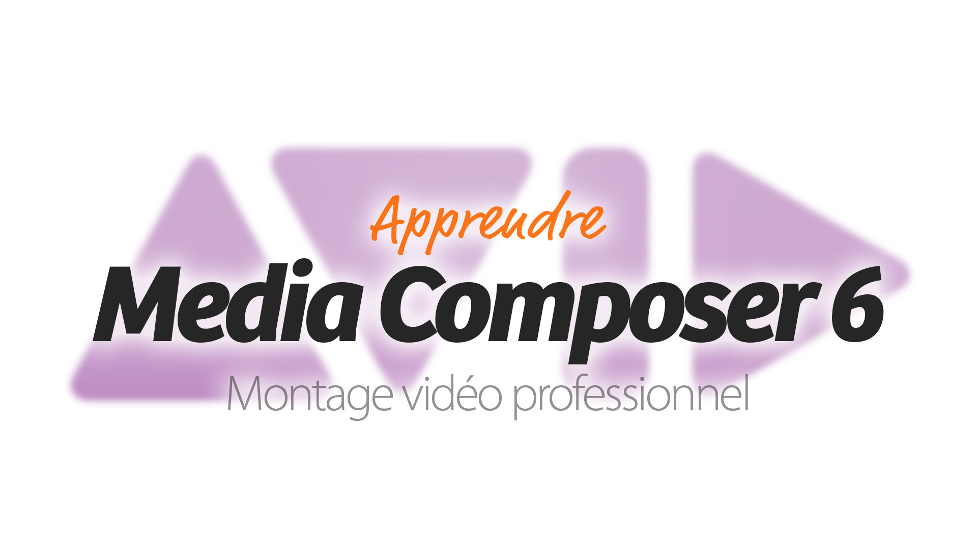 Apprendre Avid Media Composer 6