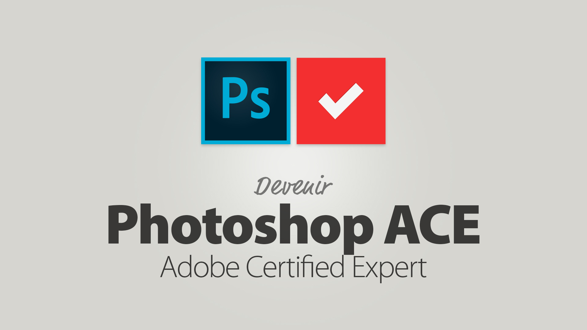 Devenir Photoshop Adobe Certified Expert