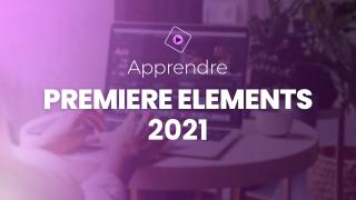 Apprendre Adobe Premiere Elements 2021