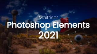 Maîtriser Photoshop Elements 2021