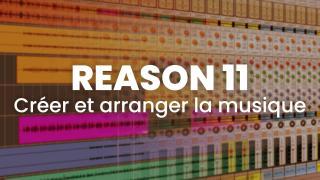 Reason 11 - Créer et arranger la musique
