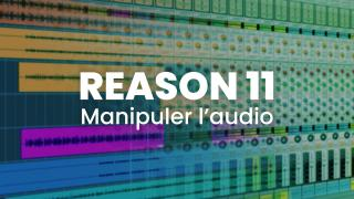 Reason 11 - Manipuler l'audio