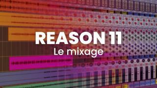Reason 11 - Le mixage