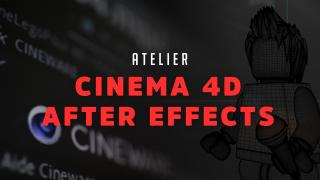 Atelier Cinema 4D et After Effects
