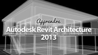 Apprendre Autodesk Revit Architecture 2013