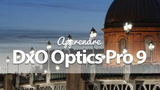 Apprendre DxO optics Pro 9
