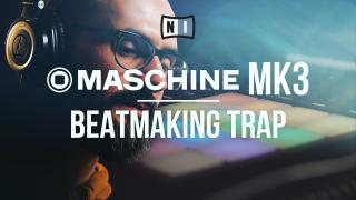 Maschine MK3 : Beatmaking Trap