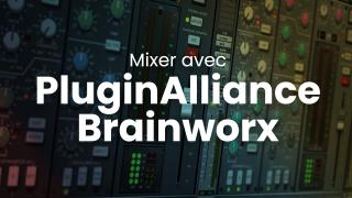 Mixer avec les plugins Brainworx de chez Plugin Alliance